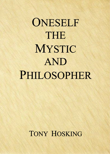 Oneself the Mystic and Philosopher (2014) by Tony Hosking